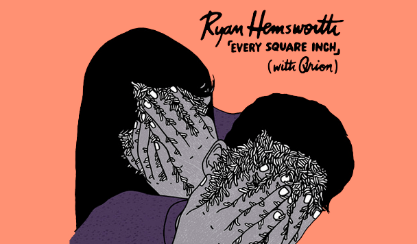 Ryan Hemsworth - Every Square Inch (ft. Qrion)  [New Single] - acid stag