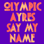 Olympic Ayres - Say My Name  [New Single] - acid stag