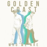 Golden Coast - Who We Are  [New Single] - acid stag