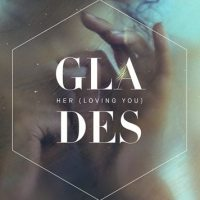 GLADES - Her (Loving You) [New Single]