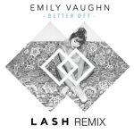 Emily Vaughn - Better Off (Lash Remix) [Premiere] - acid stag