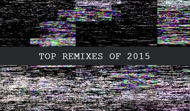 Top Remixes of 2015 by acid stag