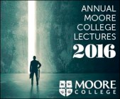 Moore College Annual Lectures 2016