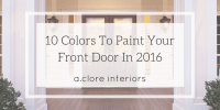 10 Colors to Paint Your Front Door In 2016 - A.Clore Interiors