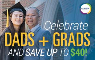 Celebrate Dads + Grads