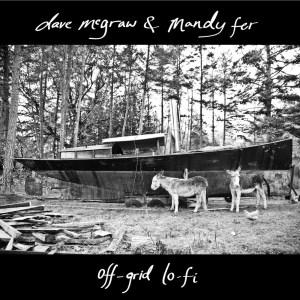Dave McGraw & Mandy Fer Off-Grid Lo-Fi