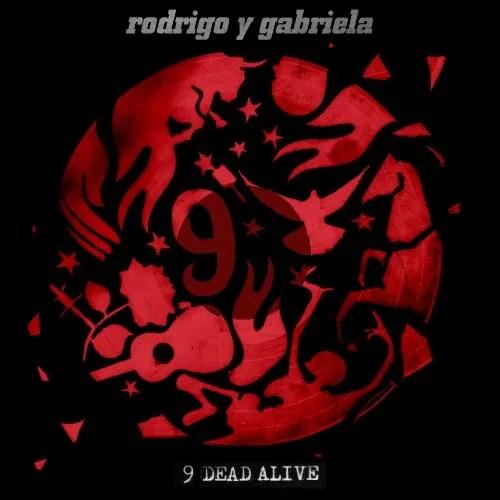 Rodrigo y Gabriela, 9 Dead Alive