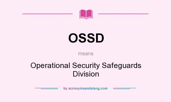 OSSD - Operational Security Safeguards Division in Undefined by