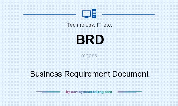 BRD - Business Requirement Document in Technology, IT etc by - business requirement documents