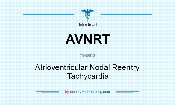 AVNRT - Atrioventricular Nodal Reentry Tachycardia in Medical by