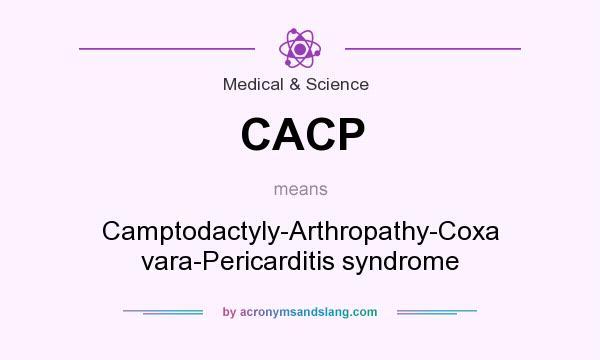 CACP - Camptodactyly-Arthropathy-Coxa vara-Pericarditis syndrome in