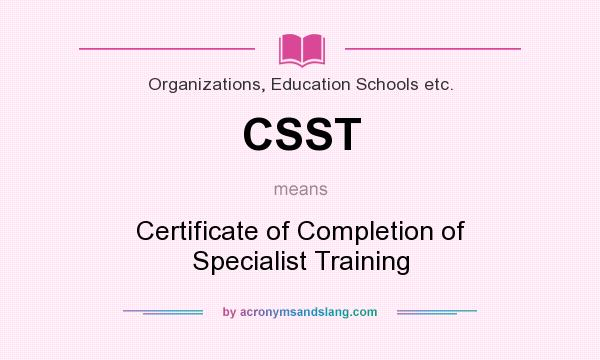 CSST - Certificate of Completion of Specialist Training in