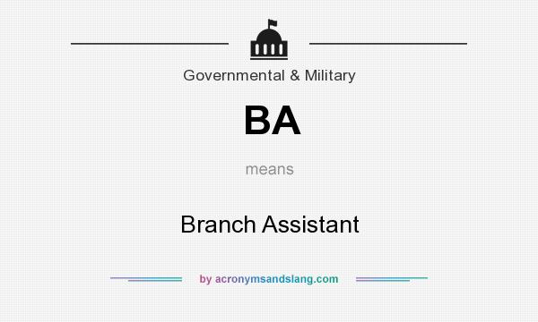 BA - Branch Assistant in Government  Military by AcronymsAndSlang - ba stands for