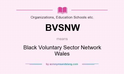 What does BVSNW mean? - Definition of BVSNW - BVSNW stands for Black Voluntary Sector Network ...