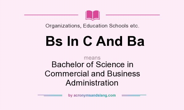 What does Bs In C And Ba mean? - Definition of Bs In C And Ba - Bs - ba stands for