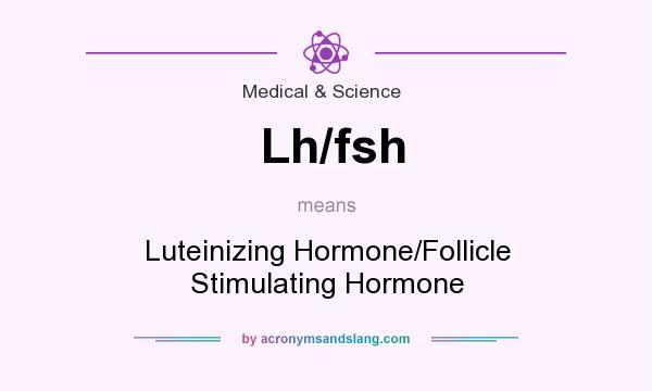 Lh/fsh - Luteinizing Hormone/Follicle Stimulating Hormone in Medical
