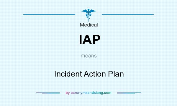 IAP - Incident Action Plan in Medical by AcronymsAndSlang - incident action plan