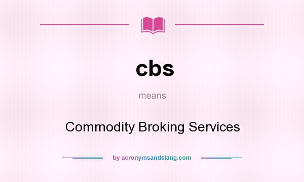 cbs - Commodity Broking Services in Undefined by AcronymsAndSlang