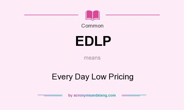 EDLP - Every Day Low Pricing in Common by AcronymsAndSlang