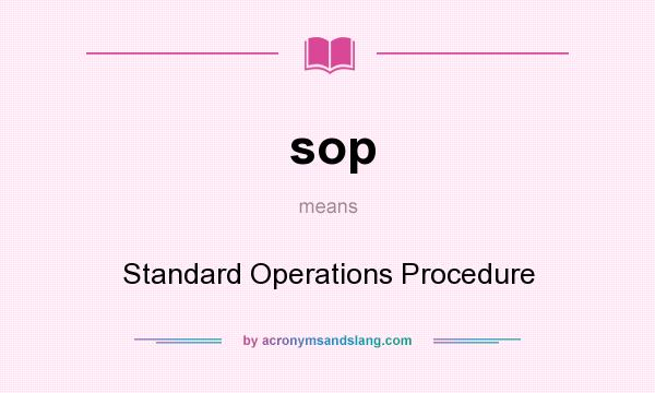 sop - Standard Operations Procedure in Undefined by AcronymsAndSlang
