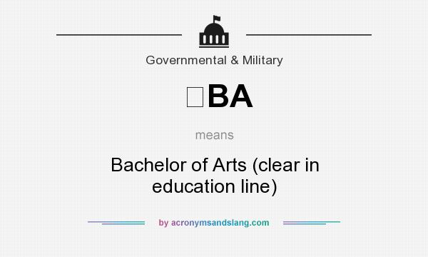 BA - Bachelor of Arts (clear in education line) in Governmental - ba stands for