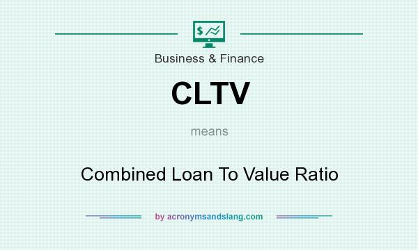 CLTV - Combined Loan To Value Ratio in Business  Finance by