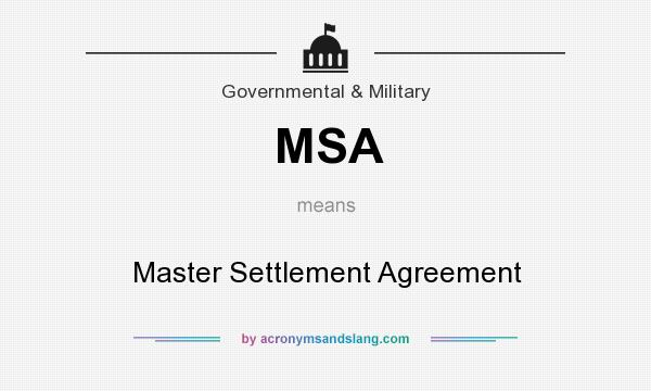 MSA - Master Settlement Agreement in Government  Military by - master settlement agreement