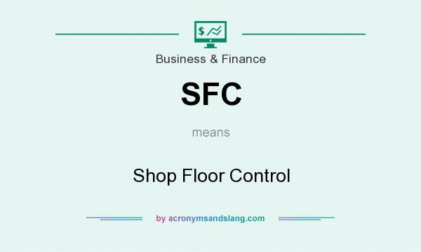 SFC - Shop Floor Control in Business  Finance by AcronymsAndSlang - shopfloor control