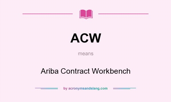 ACW - Ariba Contract Workbench in Undefined by AcronymsAndSlang