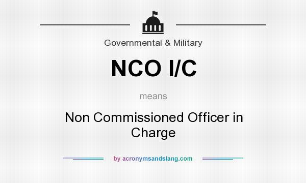 What does NCO I/C mean? - Definition of NCO I/C - NCO I/C stands for