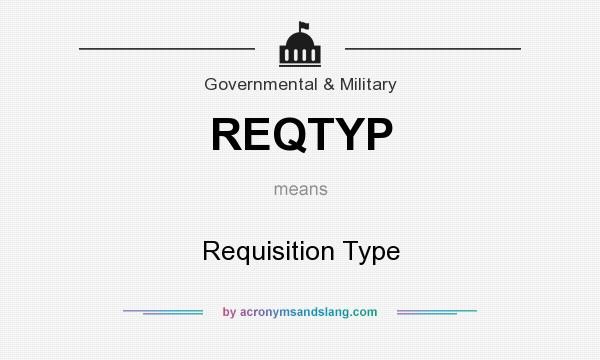 What does REQTYP mean? - Definition of REQTYP - REQTYP stands for - what is requisition