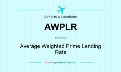 What does AWPLR mean? - Definition of AWPLR - AWPLR stands for Average Weighted Prime Lending ...
