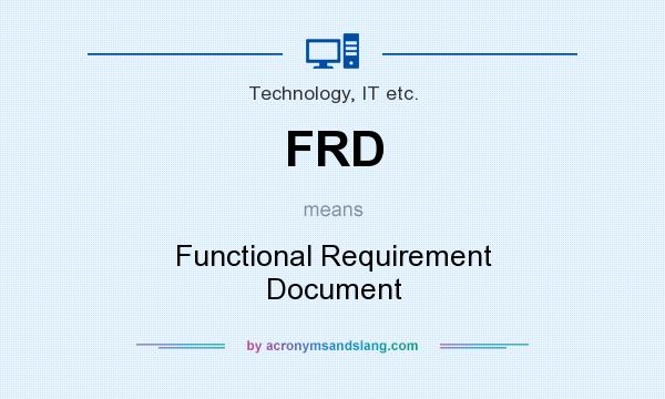FRD - Functional Requirement Document in Technology, IT etc by