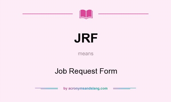 JRF - Job Request Form in Undefined by AcronymsAndSlang