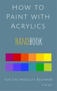 how to paint with acrylics handbook for the absolute beginner learn to paint art