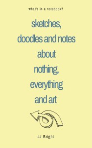 sketches doodles and notes about nothing everything and art notebook janet bright artist ideas