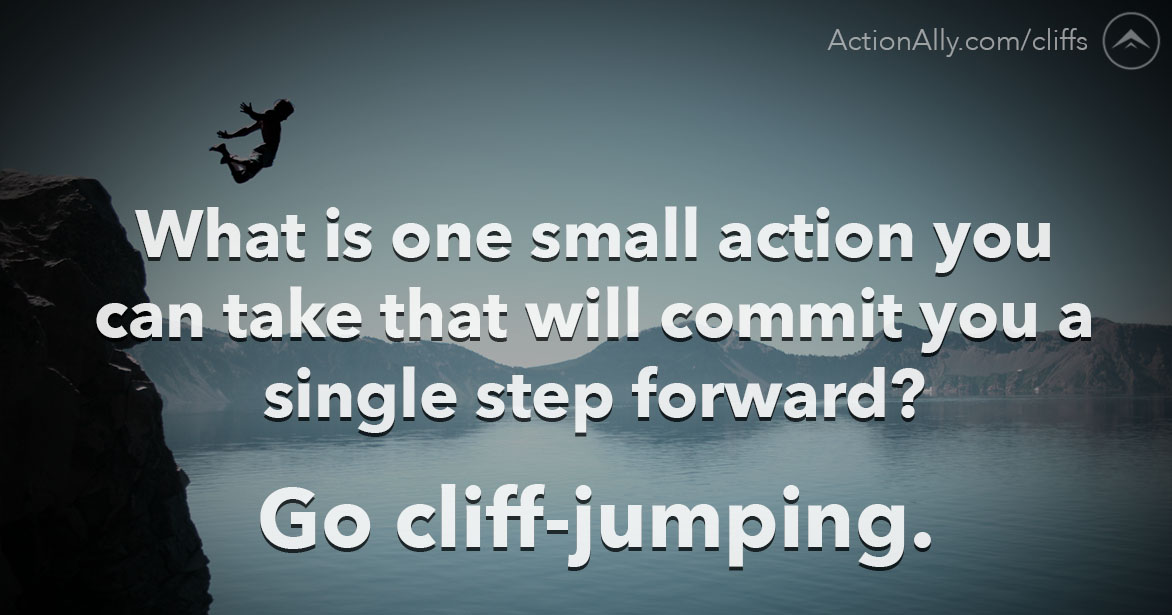 What is one small action you can take that will commit you a single step forward?