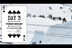 Day Three Video Highlights – Superpark 21 Presented by Nexen Tire