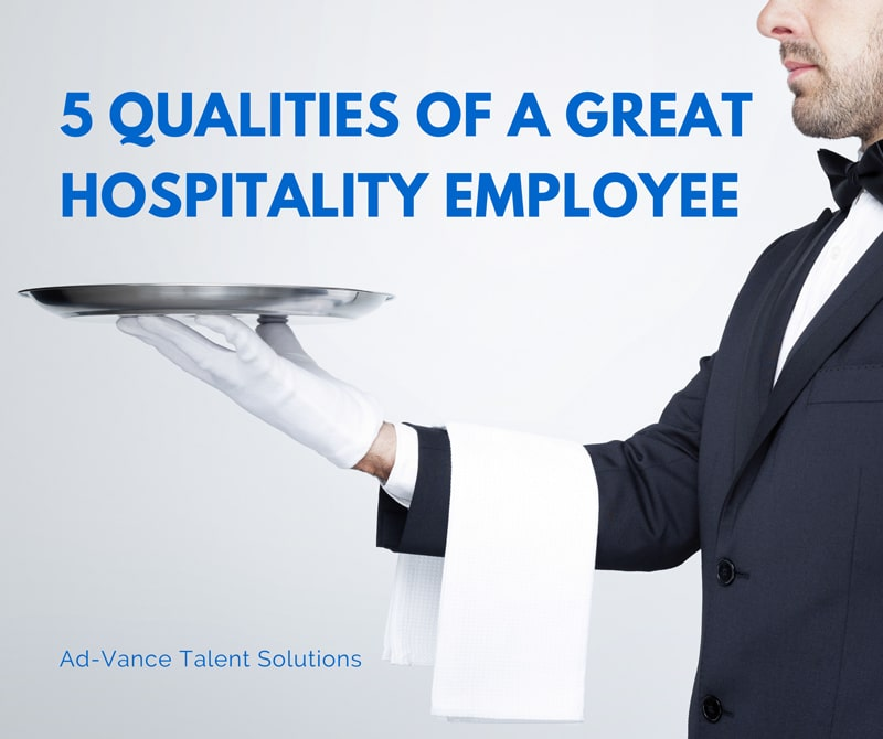 5 Qualities of a Great Hospitality Employee Ad-Vance - good worker qualities