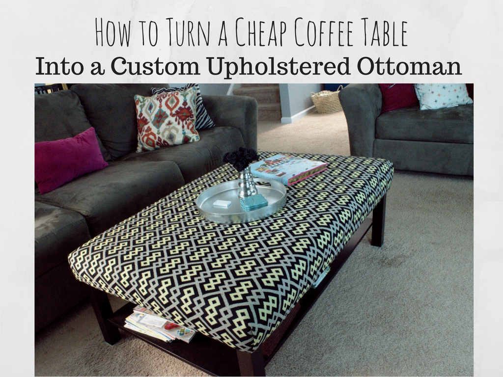 Hack The Lack How To Turn A Cheap Coffee Table In To A Custom Upholstered Ottoman A Dairing Life