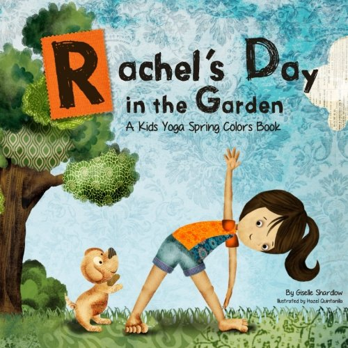 Rachel 39 S Day In The Garden A Kids Yoga Spring Colors Book