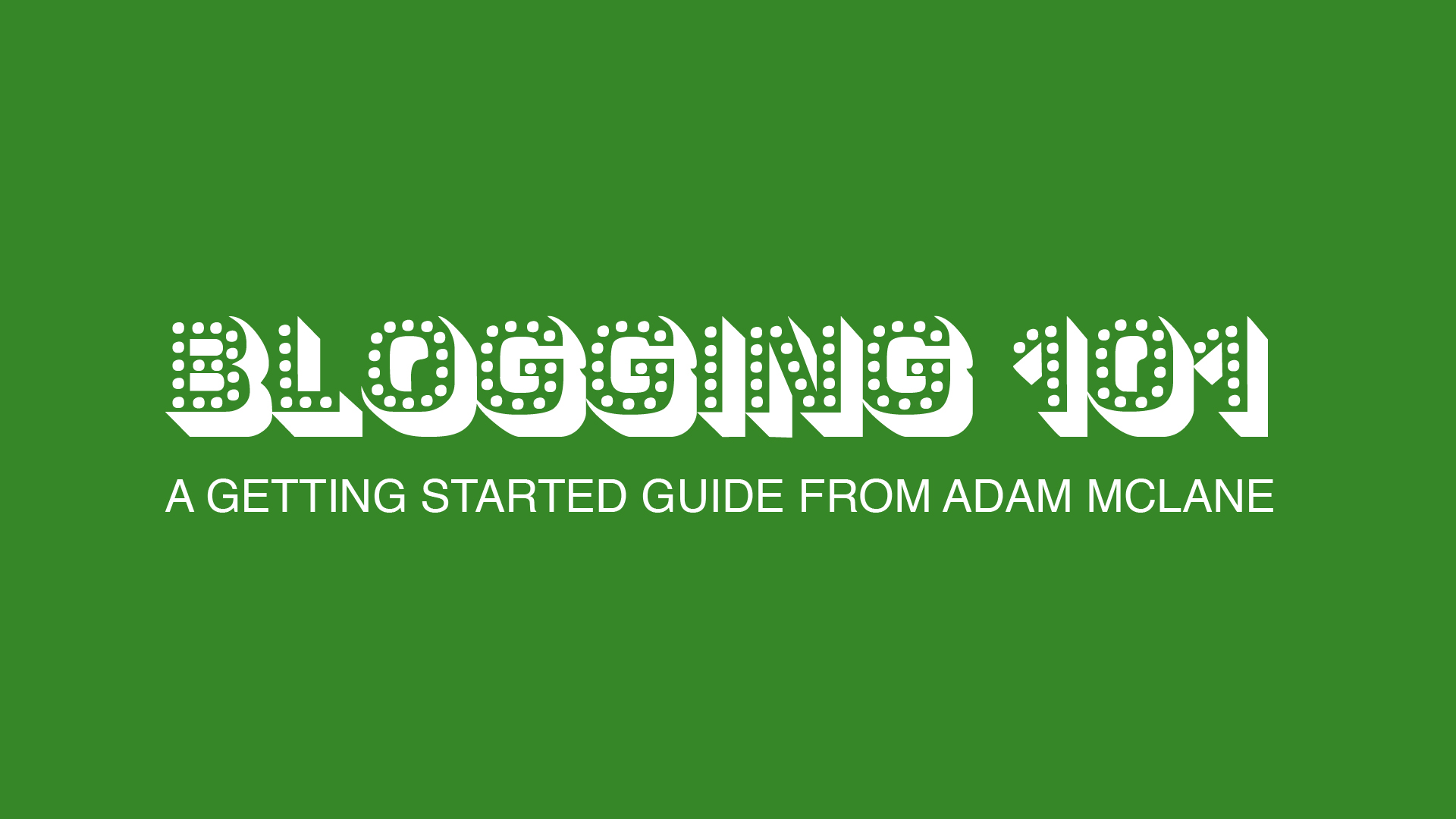 Blogging 101: A Getting Started Guide from Adam McLane