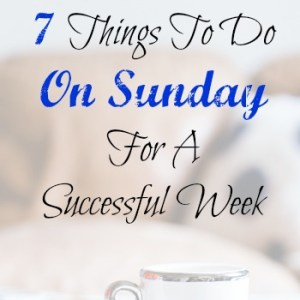 7 Things To Do On Sunday For A Successful Week
