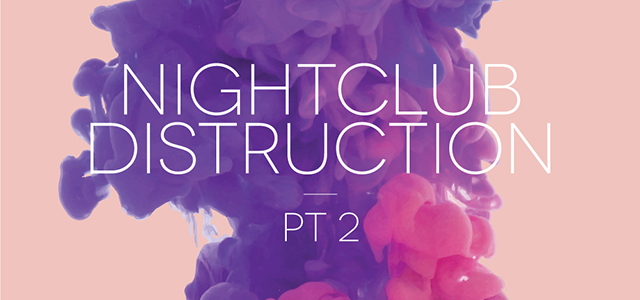 Nightclub Destruction PT 2 – The Mixtape