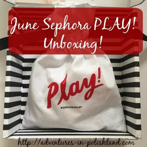 June Sephora PLAY! Unboxing!