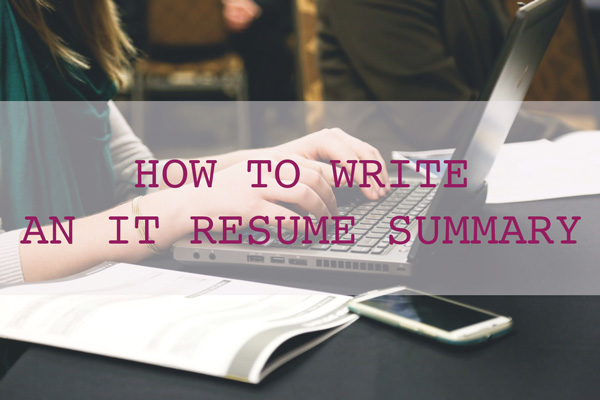 How to Write an IT Resume Summary - Aegistech Inc