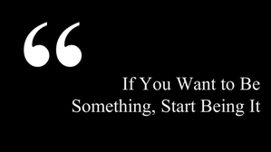If You Want to Be Something, Start Being It (video)