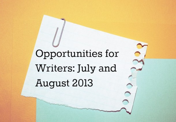 Opportunities for Writers July and August 2013