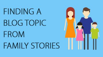 Finding a Blog Topic from Family Stories