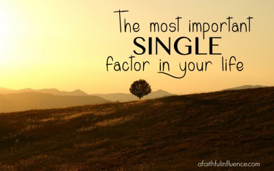 The most important single factor in your life